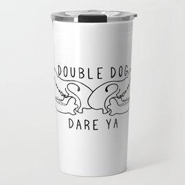 Double Dog Dare Ya Travel Mug