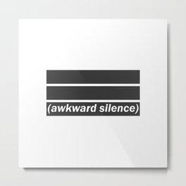 Awkward Silence Metal Print