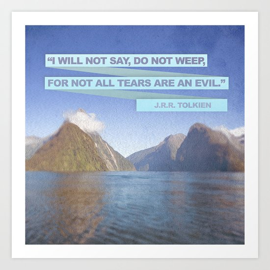 not all tears are an evil Art Print