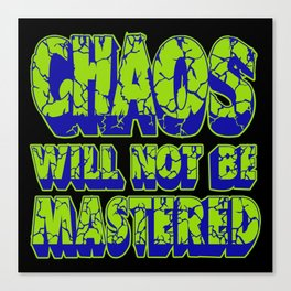 Chaos Will Not Be Mastered Canvas Print