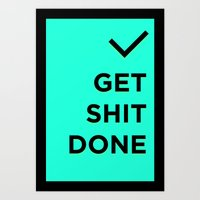 get shit done Art Prints featuring Get Shit Done by broookln