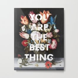 YOU ARE THE BEST THING Metal Print