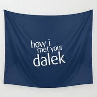 dalek Wall Tapestries featuring How I met your dalek by nZ.Design