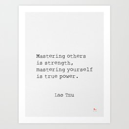 Mastering others is strength, mastering yourself is true power. Art Print