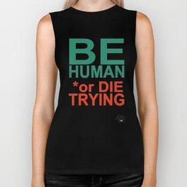 BE HUMAN or DIE TRYING Biker Tank