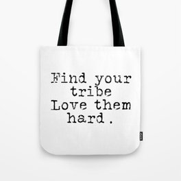 Find your tribe, love them hard. Tote Bag