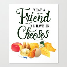 What a Friend We Have in Cheeses Canvas Print