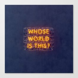 WHOSE WORLD IS THIS NEON Canvas Print
