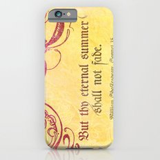 Thy Eternal Summer Shall Not Fade - Sonnet 18 - Shakespeare Love Quotes Slim Case iPhone 6s