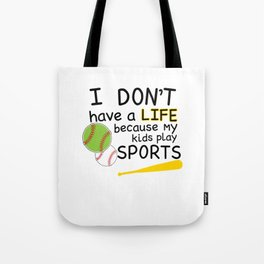 I Don't Have a Life Because My Kids Play Sports T-shirt Tote Bag