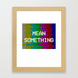 MEAN SOMETHING Framed Art Print