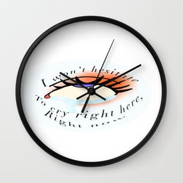 I won't hesitate to cry right here right now Wall Clock