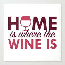 Home Is Where The Wine Is Canvas Print