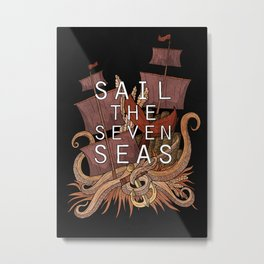 Sail the seven seas Metal Print