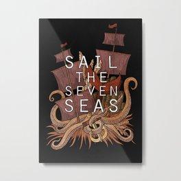 Sail the seven seas Metal Print