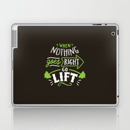 When Nothing Goes Right Go Lift Laptop & iPad Skin