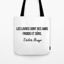 Les livres sont des amis froids et sûrs.  Victor Hugo Tote Bag