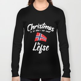Christmas Is So Close I Can Smell The Lefse Long Sleeve T-shirt
