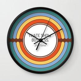 I hate show business Wall Clock