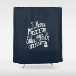 I Never Lose - Motivation Shower Curtain
