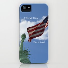 I Proudly Stand . . . I Don't Kneel iPhone Case
