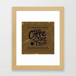 IN COFFEE WE TRUST Framed Art Print