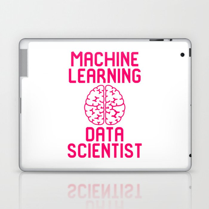 Machine Learning Data Scientist Quote Laptop & iPad Skin by at85productions