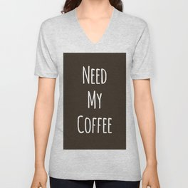 Need My Coffee Unisex V-Neck