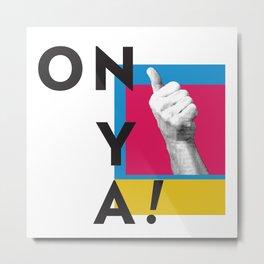 ONYA! Metal Print