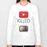 youtube Long Sleeve T-shirts featuring YouTube Killed the TV by LifeQuotes