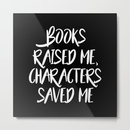 Books Raised Me - Black Metal Print
