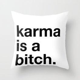 Karma is a bitch. Throw Pillow