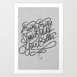 Being Busy Doesn't Make You Better... Art Print