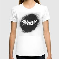 be brave T-shirts featuring Brave by thezeegn
