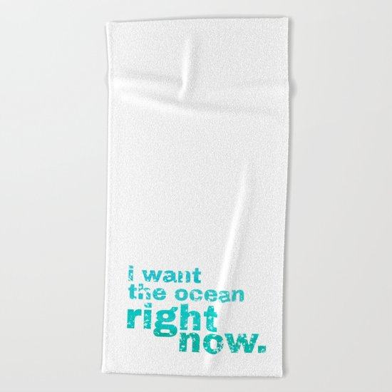 I WANT THE OCEAN - right now  Beach Towel