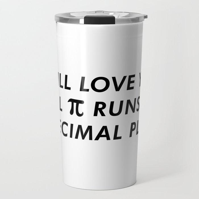 I'll Love You Until Pi Runs Out Of Decimal Places Travel Mug