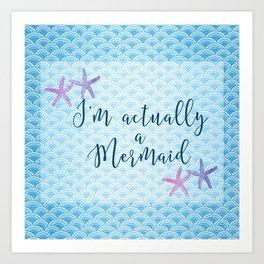 I'm Actually a Mermaid - Blue Mermaid Scales and Starfish Art Print