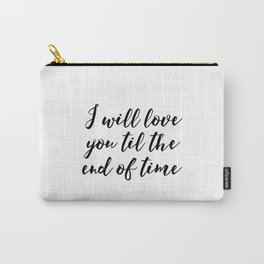 Instant Download I'll Love You Till The End Inspirational Art Wedding Printable Art Positive Quote Carry-All Pouch