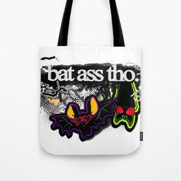 Bat ass, tho. Tote Bag