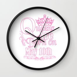 Queens Are Born On May 10th Funny Birthday T-Shirt Wall Clock