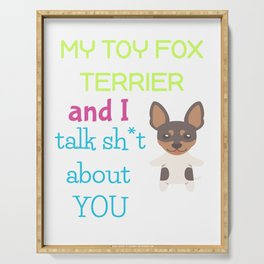 My Toy Fox Terrier And I Talk Sh t About You Serving Tray
