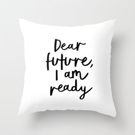 Dear Future I Am Ready modern black and white minimalist typography poster home room wall decor Throw Pillow