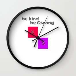 be Kind and Strong Wall Clock