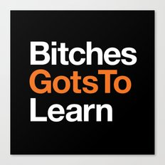 Bitches gots to learn · OITNB Canvas Print