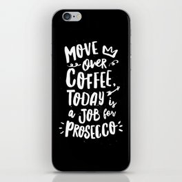Move Over Coffee Today is a Job For Prosecco black and white kitchen wall poster home decor iPhone Skin