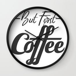 New Coffee But First Coffee Wall Clock