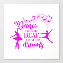 Dance to the beat of your dreams,quote Canvas Print