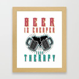 beer is cheaper - I love beer Framed Art Print