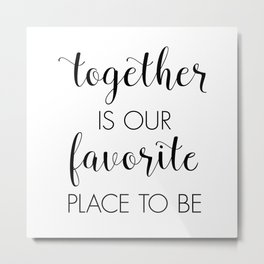 Together Is Our Favorite Place To Be Metal Print