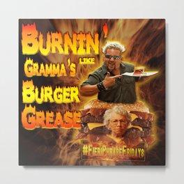 Burn Like Gramma's Burger Grease Metal Print